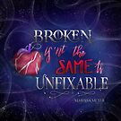 Broken Isnt The Same As Unfixable by Azura Arts