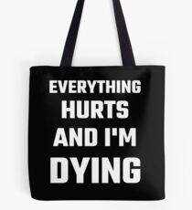 Everything Hurts And I'm Dying Tote Bag