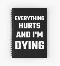 Everything Hurts And I'm Dying Spiral Notebook