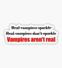 Vampires Aren't Real (for light colored t-shirts) Sticker