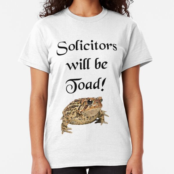 Solicitors will be Toad Classic T-Shirt