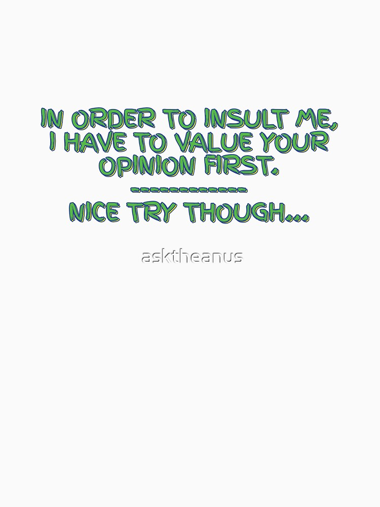 I need to value your opinion before you insult me... by asktheanus