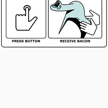 Press Button, Receive Bacon by spitecho