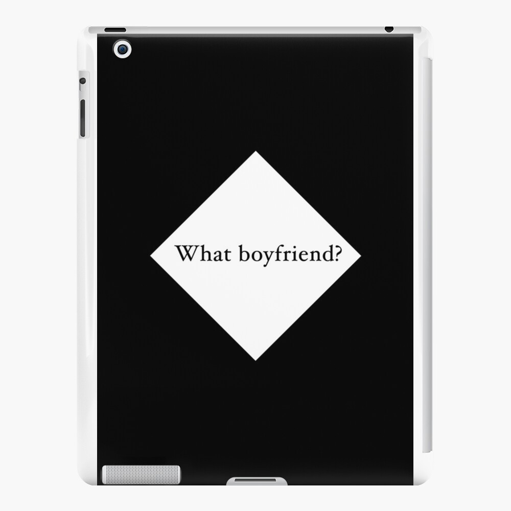 What Boyfriend Single (w) iPad Cases & Skins