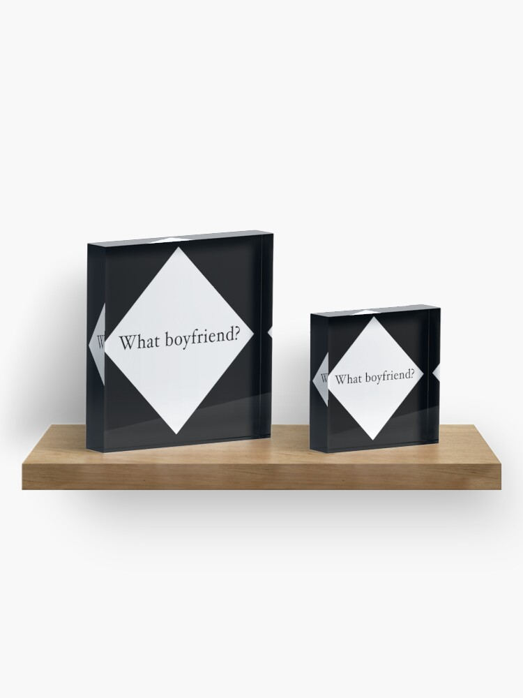 Alternate view of What Boyfriend Single (w) Acrylic Block