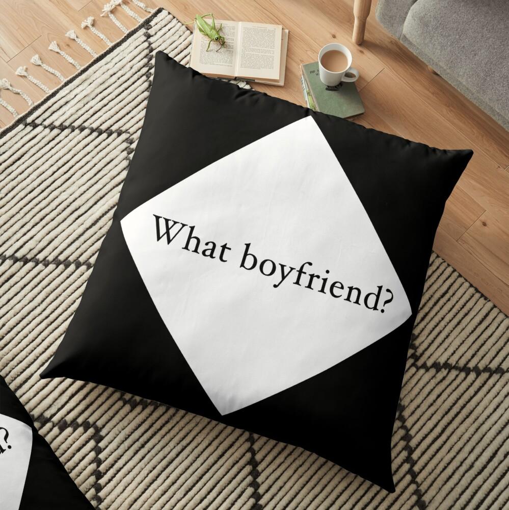 What Boyfriend Single (w) Floor Pillow