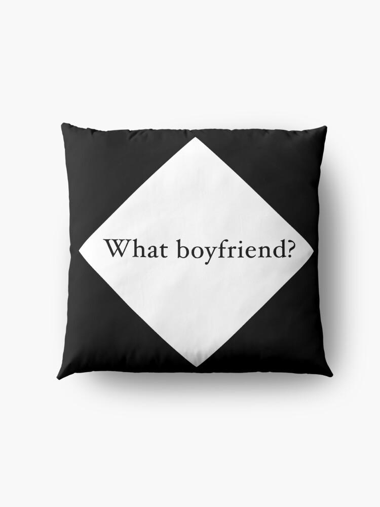 Alternate view of What Boyfriend Single (w) Floor Pillow