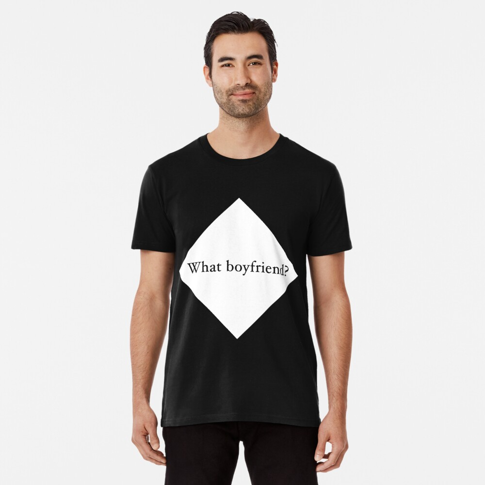 What Boyfriend Single (w) Premium T-Shirt