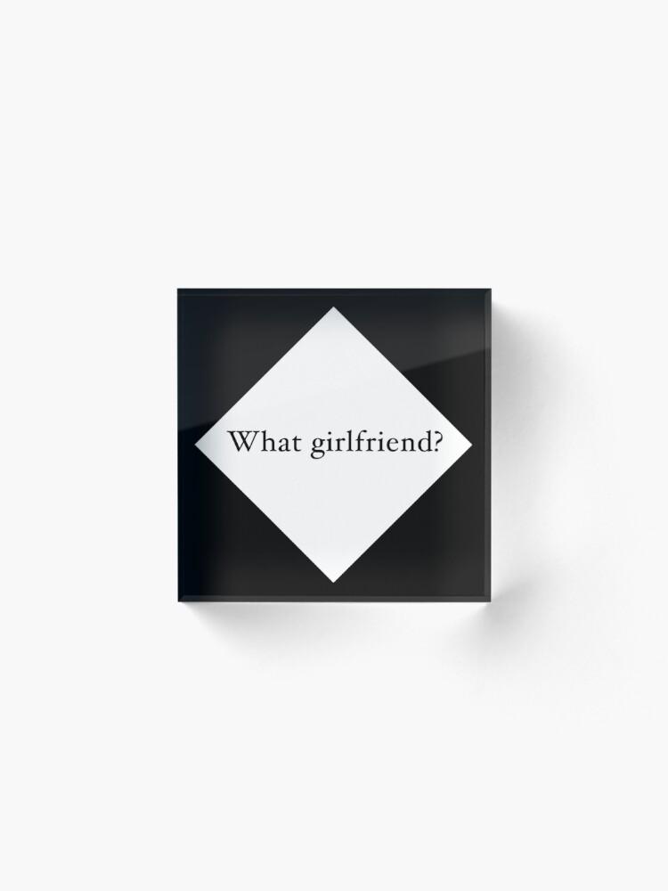 Alternate view of What Girlfriend Single (w) Acrylic Block