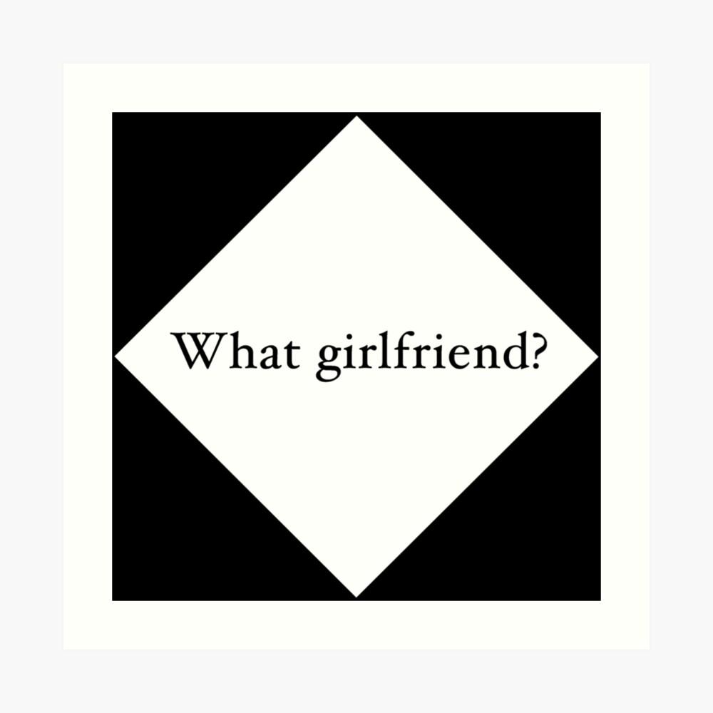 What Girlfriend Single (w) Art Print