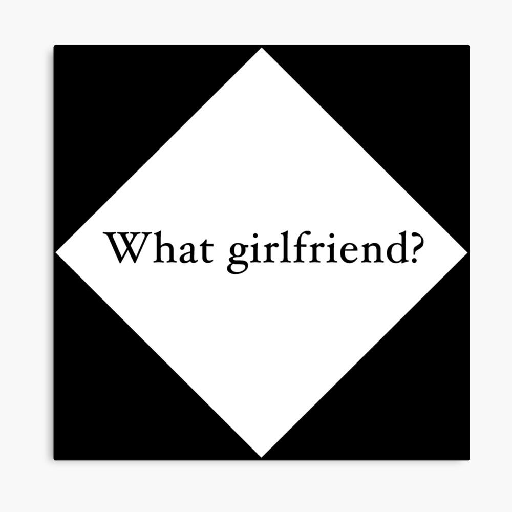 What Girlfriend Single (w) Canvas Print