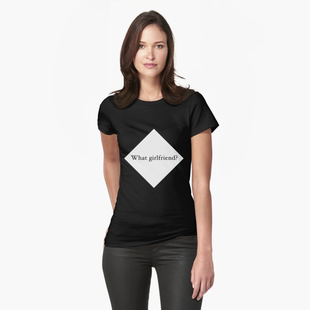 What Girlfriend Single (w) Fitted T-Shirt