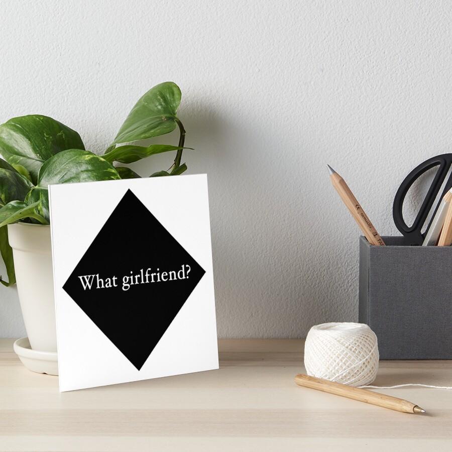 What Girlfriend Single (b) Art Board Print