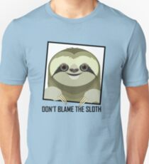 DON'T BLAME THE SLOTH T-Shirt