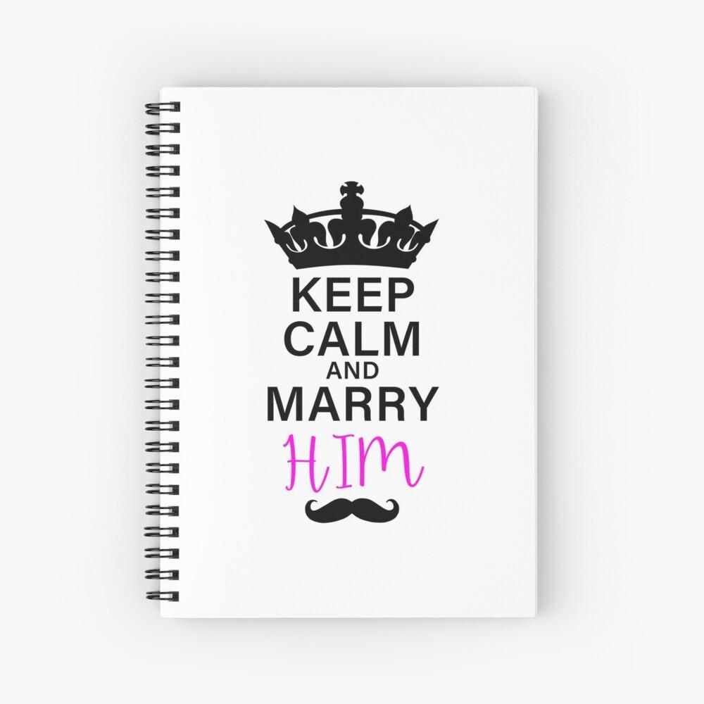 KEEP CALM AND MARRY HIM (b) Spiral Notebook