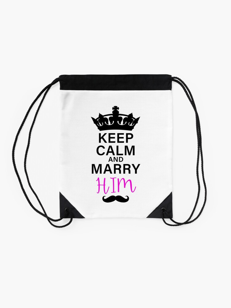 Alternate view of KEEP CALM AND MARRY HIM (b) Drawstring Bag