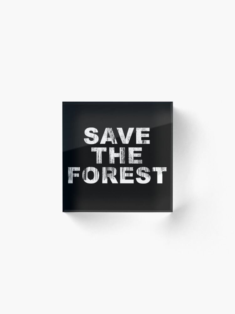 Alternate view of SAVE THE FOREST (w) Acrylic Block