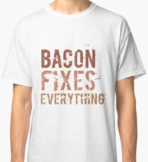 Bacon Fixes Everything Classic T-Shirt