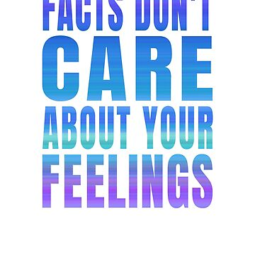 """""""Facts Don't Care About Your Feelings"""" SJW Quote Shirt Gift by techman516"""