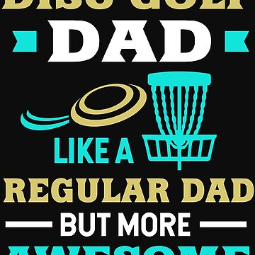 Awesome Disc Golf Dad Design by normaltshirts