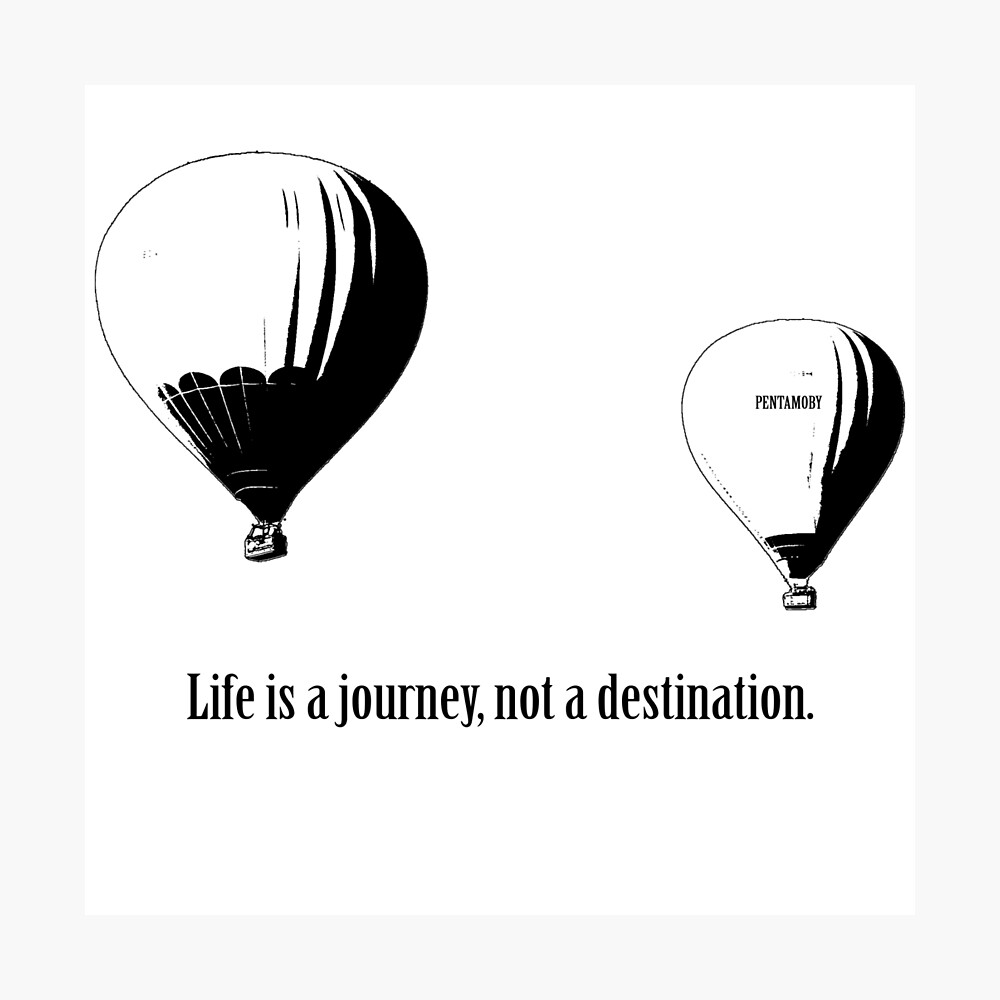 Balloon - Life is a jouney, not a destination (b) Photographic Print
