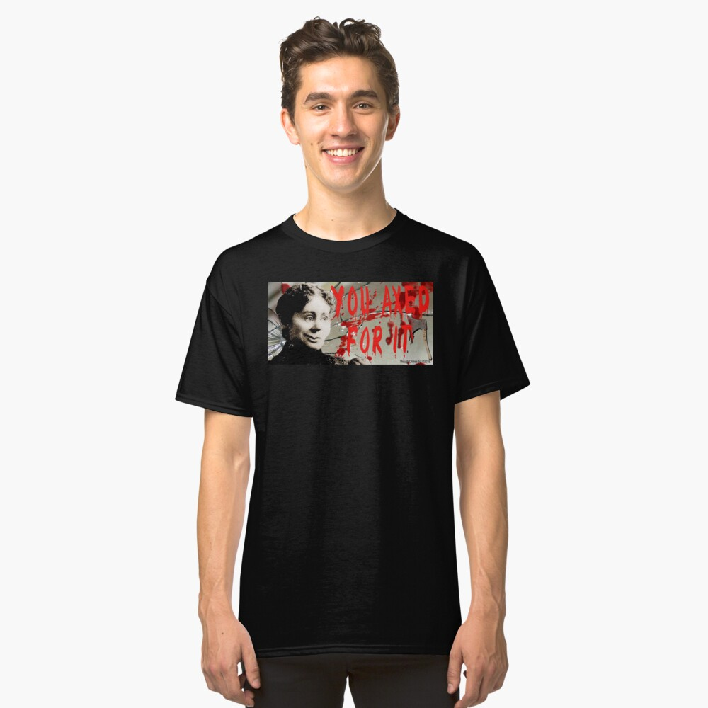 Lizzie Borden: You Axed For It Classic T-Shirt