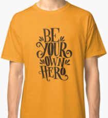 Be Your Own Hero Classic T-Shirt