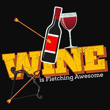 Funny Archery Wine is Fletching Awesome Bow Hunting by normaltshirts