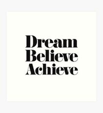 Dream Believe Achieve Art Print