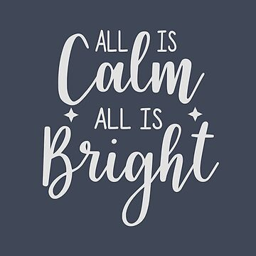 All Is Calm All Is Bright Positive Saying Fun Design by Andrewkgolf