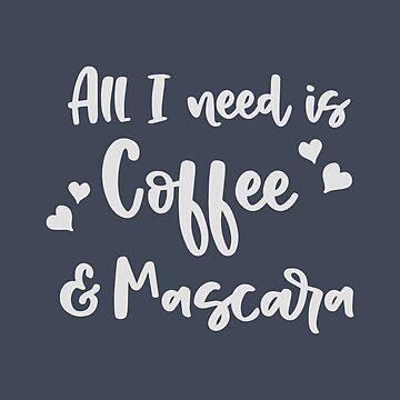All I Need Is Coffee And Mascara Fun Design by Andrewkgolf