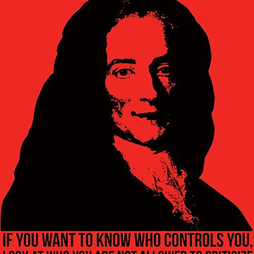 Voltaire: If you want to know who controls you, look at who you are not allowed to criticize by thedrumstick