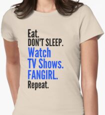 EAT, DON'T SLEEP, WATCH TV SHOWS, FANGIRL, REPEAT (black) T-Shirt
