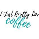 «yo realmente amo el café» de LeighAnne64
