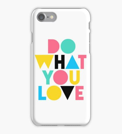 Do What You Love. iPhone Case/Skin