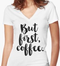 But first, coffee. Women's Fitted V-Neck T-Shirt