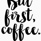 But first, coffee. by TheLoveShop