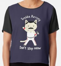 Don't Stop Meow!  Cute Freddie Cat - THE ORIGINAL - HIGH QUALITY PRINT Chiffon Top