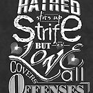 Hatred Stirs Up Strife But Love Covers All Offenses by Ewan Arnolda
