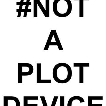 #not a plot device by madsbrain