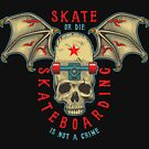 Skate or die Skateboarding is not a crime by designhp