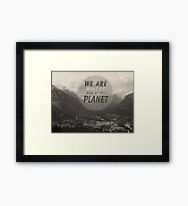 We Are What We Make Of This Planet Framed Print