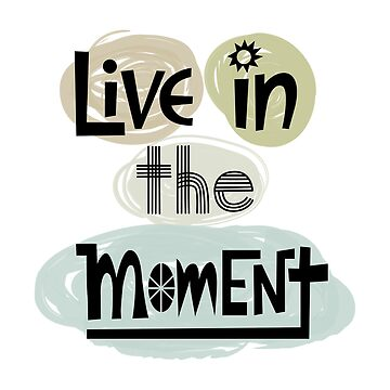 Live in the Moment by andibird