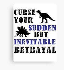 Curse Your Sudden But Inevitable Betrayal Canvas Print