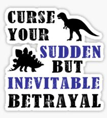 Curse Your Sudden But Inevitable Betrayal Sticker