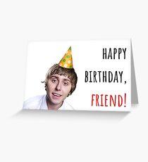 Happy birthday, friend! The Inbetweeners, British comedy sitcom, Puns, Banter, Gift, Present, Ideas Greeting Card