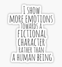 show more emotions towards a fictional character rather than a human being Sticker