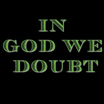 In God We Doubt (blk) by Norm-de-Plume