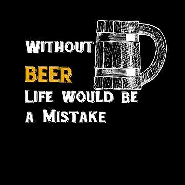 La vida sin cerveza es un error. de NoraMohammed