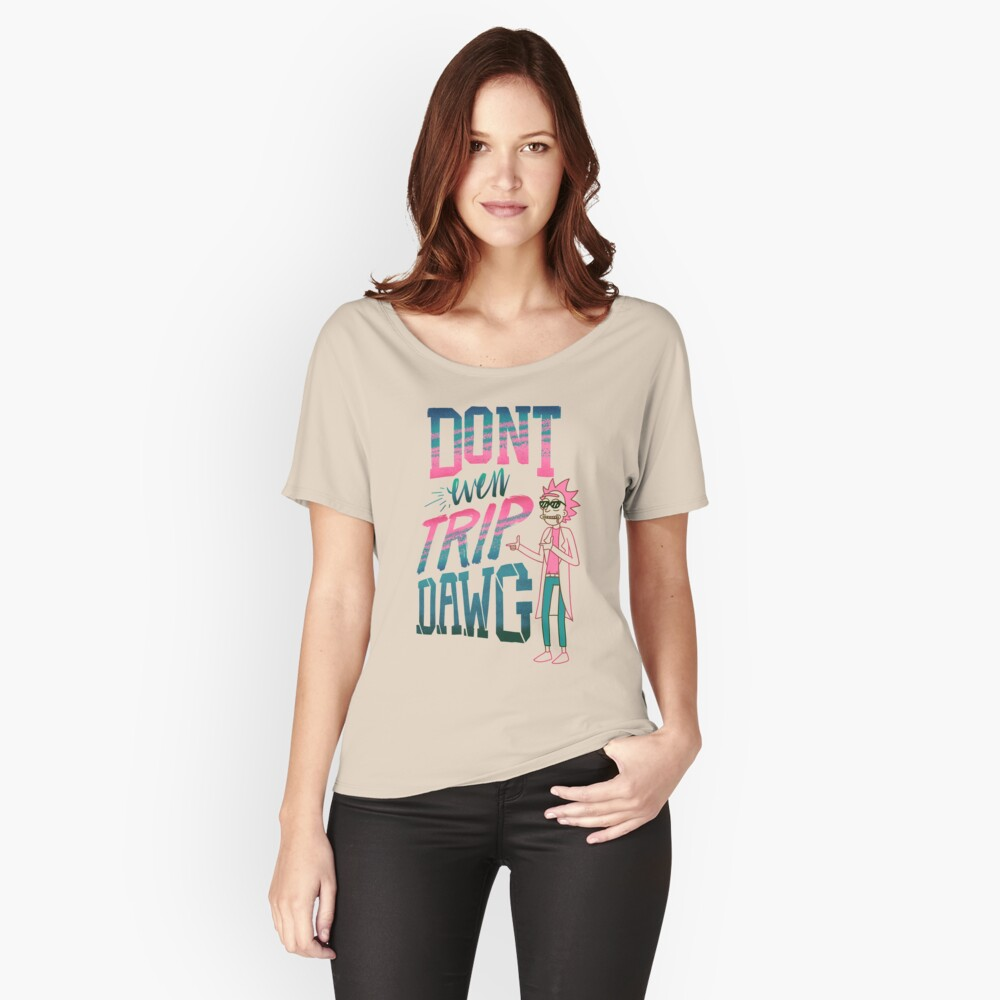 Don't Even Trip, Dawg Relaxed Fit T-Shirt